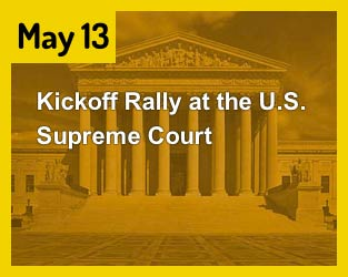 May 13 - Kickoff Rally at the U.S. Supreme Court