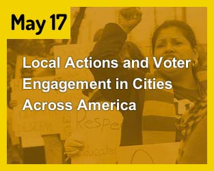May 17 - Local Actions and Voter Engagement in Cities Across America
